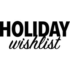 Holiday Wishlist text ❤ liked on Polyvore featuring text, words, christmas, backgrounds, fillers, quotes, phrase and saying