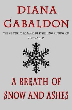 Diana Gabaldon: A Breath of Snow & Ashes (Outlander #6)  The year is 1772, and on the eve of the American Revolution, the long fuse of rebellion has already been lit. Men lie dead in the streets of Boston, and in the backwoods of North Carolina, isolated cabins burn in the forest.
