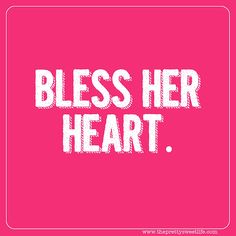 bless her heart. These 3 words turn any judgmental comment into something sweet. #quote southern sayings