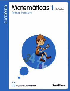 """Cuaderno de Matemáticas de la Editorial Santillana, proyecto """"Los caminos del saber"""", de 1º de Primaria, en tres trimestres."""