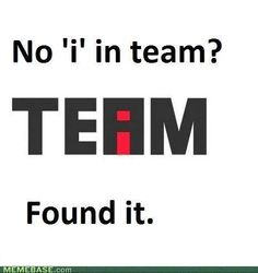 There IS an 'I' in team!