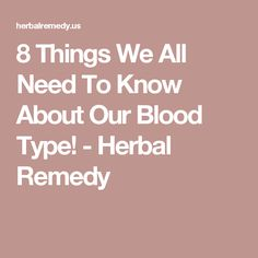 8 Things We All Need To Know About Our Blood Type! - Herbal Remedy