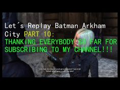 Let's Replay Batman Arkham City part 10: Thanking everybody so far for subscribing to my channel!!! - YouTube