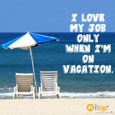 vacation quote  beach quote. Now that I am in the travel business. My job is fun everyday.