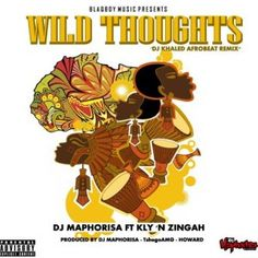 Dj Maphorisa Ft. Kly & Zingah – Wild Thoughts (AfroBeat Remix)