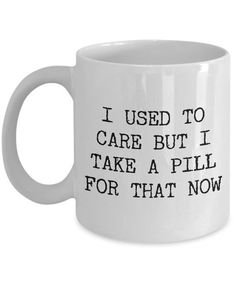Funny Work Mugs Sarcastic Coffee Mug Mugs with Sayings I Used to Care But I Take a Pill for That Now Coffee Cup with Quotes Coworker Gifts Coffee Mug Quotes, Cute Coffee Mugs, Coffee Gifts, Coffee Humor, Coffee Cups, Quotes On Mugs, Beer Quotes, Coffee Shop, Happiness Is Homemade