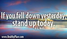 Quote: If you fell down yesterday, stand up today. Mental Health Recovery, Mental Health Support, Mental Health Disorders, Mental Illness Awareness, Year Quotes, Mind Body Soul, Falling Down, Lose Belly Fat, Stand Up