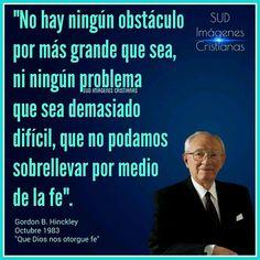 No hay ningún obstáculo por más grande que sea, ni ningún problema que sea demasiado difícil, que no podamos sobrellevar por medio de la fe.