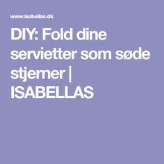 DIY: Fold dine servietter som søde stjerner   ISABELLAS