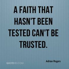 adrian rogers quotes | faith that hasn't been tested can't be trusted. - Adrian Rogers