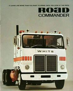 it's a Road Commander by White Motor Corp - blast from the past Vintage Trucks, Old Trucks, Vintage Ads, Heavy Duty Trucks, Heavy Truck, Western Star Trucks, Truck Transport, Freightliner Trucks, White Truck