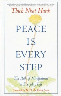 """""""Peace Is Every Step"""" --Thich Nhat Hanh"""