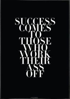 Success comes to those who work their asses off