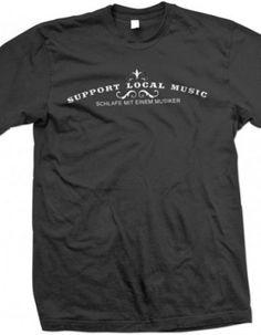 Support Local Music - schlafe mit einem Musiker Local Music, Cool Shirts, Fun, Mens Tops, T Shirt, Fashion, Custom Cars, Musicians, Supreme T Shirt