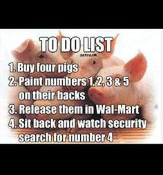 OMG, JUST TO FUNNY, AND YES WALMART WOULD LOOK FOR NUMBER 4