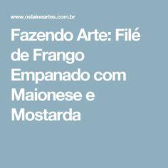 Fazendo Arte: Filé de Frango Empanado com Maionese e Mostarda