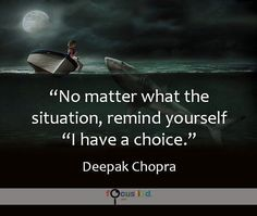 No matter what the situation remind yourself I have a choice. #Quotes #Positivity https://www.focusfied.com #DeepakChopra