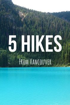 Top 5 day hikes from Vancouver, Canada . Travel and see the world right now! (Top View British Columbia)