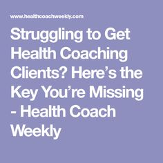 Struggling to Get Health Coaching Clients? Here's the Key You're Missing - Health Coach Weekly