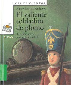 """+6 """"El valiente soldadito de plomo"""" Hans Christian Andersen; ilustraciones de Javier Sáez Castán. Madrid: Anaya, 2004."""