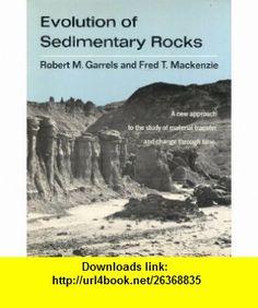 Evolution of Sedimentary Rocks (9780393099591) Robert M. Garrels, Fred T. Mackenzie , ISBN-10: 0393099598  , ISBN-13: 978-0393099591 ,  , tutorials , pdf , ebook , torrent , downloads , rapidshare , filesonic , hotfile , megaupload , fileserve