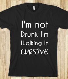 836afc509fc I m not drunk I m walking in cursive Funny Tees