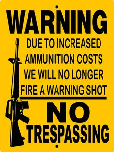 """NO TRESPASSING SIGN  9""""x12"""" """"Aluminum"""" NTS7CY on Etsy. Due to increased cost of ammunition, we will no longer fire a warning shoot."""