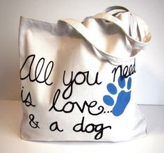 All you need is love...and a dog. Large Canvas Tote Bag.  Hand Painted. Black Text and Blue Dog Paw Print. Fabric Bag, Gift and reusable bag