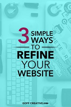 3 Simple Ways to Refine Your Website | GoffCreative.com