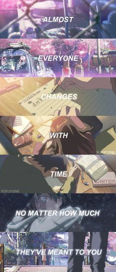 """Almost everyone changes with time no matter how much they've meant to you.."" 