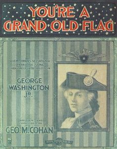 "You're a Grand Old Flag, 1906.  Library of Congress: ""The original lyric for this perennial George M. Cohan favorite came, as Cohan later explained, from an encounter he had with a Civil War veteran who fought at Gettysburg...Cohan noticed the vet held a carefully folded but ragged old flag. The man reportedly then turned to Cohan & said, ""She's a grand old rag."" Cohan thought it was a great line & originally named his tune ""You're a Grand Old Rag."" Over some objections, he altered it to 'Flag'"
