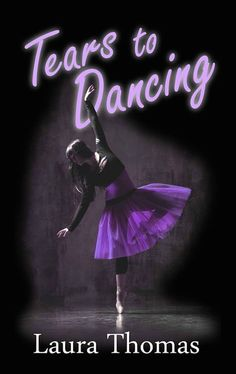 Tears to Dancing by Laura Thomas Teen Fiction Books, Fiction Novels, Laura Thomas, I'm A Believer, Shattered Dreams, Moral Stories, S Pic, Book Publishing, So Little Time