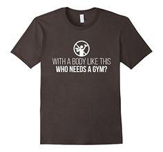 Mens Funny With A Body Like This Who Needs A Gym Tshirt 2... https://www.amazon.com/dp/B072JZCGBC/ref=cm_sw_r_pi_dp_x_1vppzbPQ7CFVS