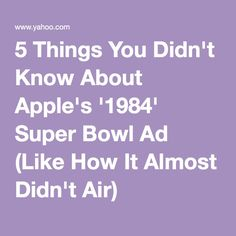 5 Things You Didn't Know About Apple's '1984' Super Bowl Ad (Like How It Almost Didn't Air)