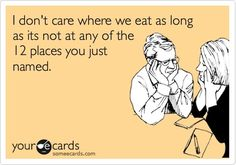 This is how I feel almost every night when my husband won't give me any dinner ideas and I suggest something!