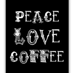 Peace Love Coffee Print by Kalooza on Etsy, $15.00