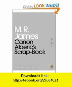 Canon Alberics Scrap-Book (Penguin Mini Modern Classics) (9780141196015) M  R James , ISBN-10: 0141196017  , ISBN-13: 978-0141196015 ,  , tutorials , pdf , ebook , torrent , downloads , rapidshare , filesonic , hotfile , megaupload , fileserve