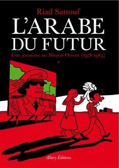 L'Arabe du Futur - Tome 1 Une jeunesse au Moyen-Orient by Riad Sattouf Hafez Al Assad, 100 Books To Read, Good Books, My Books, Riad Sattouf, Book Review Blogs, Lectures, Comic Covers, Book Covers