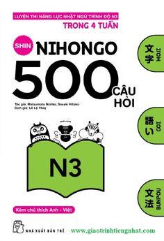 Shin nihongo 500 câu hỏi N3. Shin nihongo 500 câu hỏi N3 được biên soạn dành cho bạn học muốn tham dự kỳ thi Năng lực Nhật ngữ N3 rèn luyện, nâng cao trình độ tổng hợp thông qua việc học chữ, từ vựng và ngữ pháp một cách cân đối.