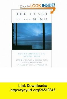 The Heart of the Mind How to Experience God Without Belief (9781577311560) Jane Katra, Russell Targ, Marianne Williamson , ISBN-10: 1577311566  , ISBN-13: 978-1577311560 ,  , tutorials , pdf , ebook , torrent , downloads , rapidshare , filesonic , hotfile , megaupload , fileserve