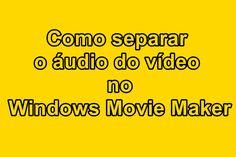 como separar o áudio do vídeo no Windows Movie Maker