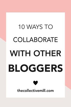 10 Ways to Collaborate with Other Bloggers: Collaborating with other bloggers is a great way to network, grow your community, help your SEO ranking, gain authority in your niche, and drive traffic back to your blog. Plus, it's not difficult to do. So if you've ever considered making a few blogger friends, you absolutely should. Click the link for 10 easy ways to collaborate with other bloggers. TheCollectiveMill.com