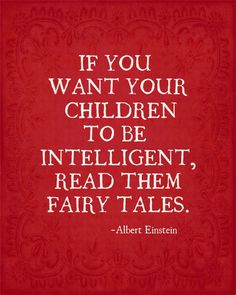 If you want your children to be intelligent, read them fairy tales ~ Albert Einstein. www.gracetheday.com
