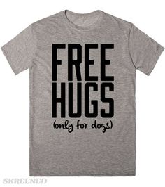 Free Hugs But Only For Dogs | Show off your love for Dogs with this shirt. You may not be up for hugging just anyone but Dogs, no problem. This makes a great gift for your favorite animal lover! #Skreened