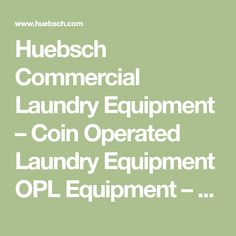 Huebsch Commercial Laundry Equipment – Coin Operated Laundry Equipment OPL Equipment – Huebsch Commercial Laundry