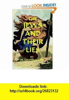 The Jews and Their Lies (9781593640248) Martin Luther , ISBN-10: 1593640242  , ISBN-13: 978-1593640248 ,  , tutorials , pdf , ebook , torrent , downloads , rapidshare , filesonic , hotfile , megaupload , fileserve