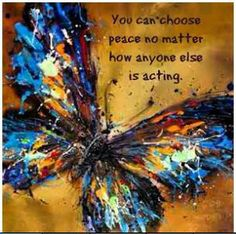 """You can choose PEACE no matter how anyone else is acting. """