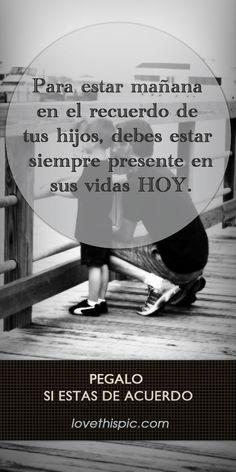 Estar Presente quotes spanish spanish quotes frases frase positivo hijos estar presente papa
