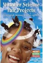 Weather Science Fair Projects Using Sunlight, Rainbows, Ice Cubes, And More (Earth Science! Best Science Projects)