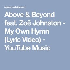 Above & Beyond feat. Zoë Johnston - My Own Hymn (Lyric Video) - YouTube Music
